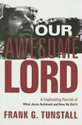 Our Awesome Lord: A Captivating Portrait of What Jesus Achieved and How He Did It