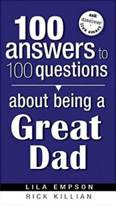 100 Answers about Being a Great Dad - Lila Empson