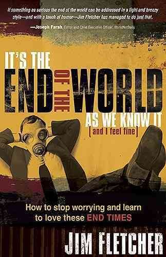 It's the End of the World as We Know It (and I Feel Fine) - Jim Fletcher