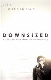 Downsized: A Contemporary Novel on Not Giving Up - Wilkinson, Jill