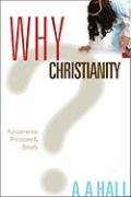 Why Christianity: Fundamental Principles & Beliefs