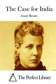 The Case for India - Annie Besant, The Perfect Library (Editor)