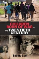 Children Born of War in the Twentieth Century - Sabine Lee