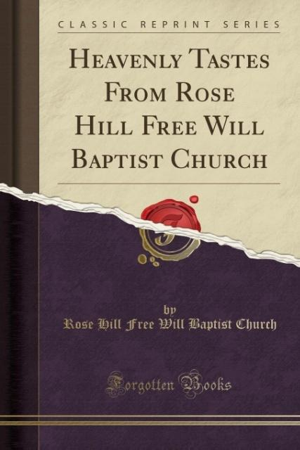 Heavenly Tastes From Rose Hill Free Will Baptist Church (Classic Reprint) als Taschenbuch von Rose Hill Free Will Baptist Church
