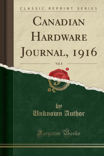 Canadian Hardware Journal, 1916, Vol. 8 (Classic Reprint) als Taschenbuch von Unknown Author - Forgotten Books