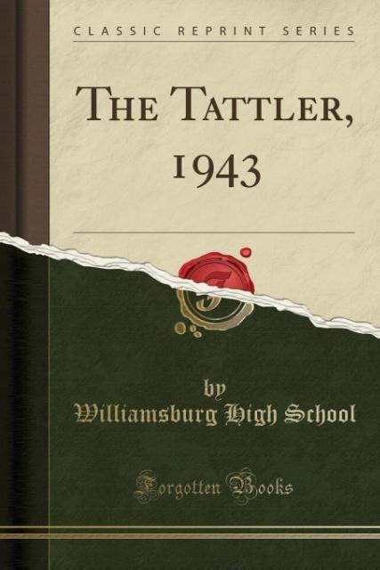 The Tattler, 1943 (Classic Reprint) als Taschenbuch von Williamsburg High School - Forgotten Books