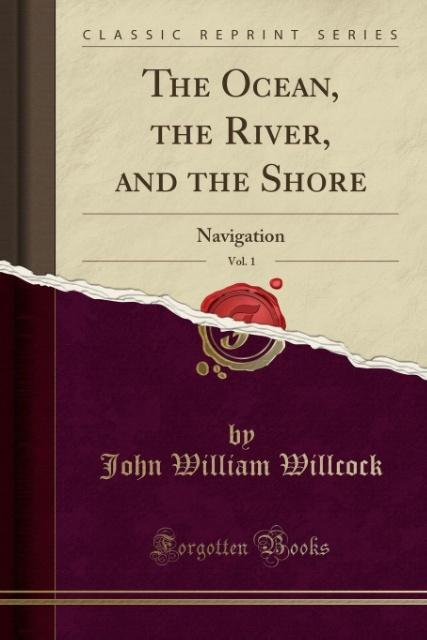 The Ocean, the River, and the Shore, Vol. 1 als Taschenbuch von John William Willcock