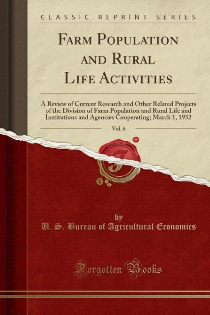 Farm Population and Rural Life Activities, Vol. 6 als Taschenbuch von U. S. Bureau Of Agricultural Economics - Forgotten Books