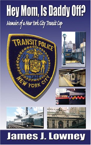 Hey Mom, Is Daddy Off?: Memoirs of a New York City Transit Cop
