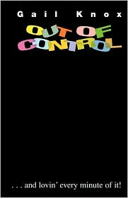 Out Of Control...And Lovin' Every Minute Of It! - Gail Knox