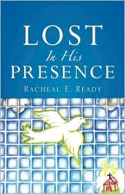 Lost In His Presence - Racheal E Ready