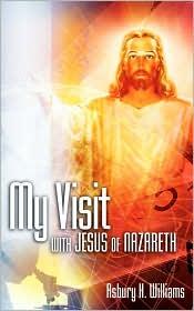 My Visit With Jesus Of Nazareth - Asbury H Williams