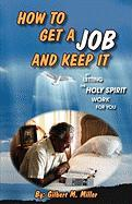 How to Get a Job and Keep It by Letting the Holy Spirit Work for You