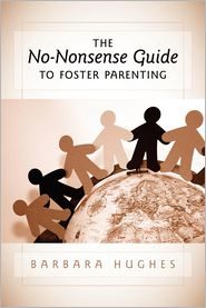 The No-Nonsense Guide to Foster Parenting - Barbara Hughes