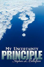 My Uncertainty Principle - Stephen L. Bellafiore