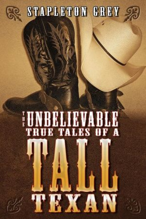 The Unbelievable True Tales of a Tall Texan - Stapleton Grey