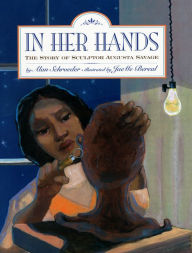 In Her Hands: The Story of Sculptor Augusta Savage - Alan Schroeder