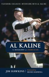 Al Kaline: The Biography of a Tigers Icon - Hawkins, Jim