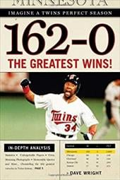162-0: Imagine a Season in Which the Twins Never Lose - Wright, Dave