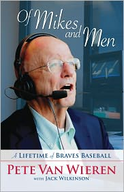 Of Mikes and Men: A Lifetime of Braves Baseball - Pete Van Wieren, Jack Wilkinson