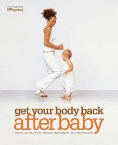 Get Your Body Back After Baby: Weight Loss, Nutrition, Exercise, Relationships, Sex, Breastfeeding - Herausgeber: FitPregnancy
