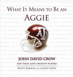 What It Means to Be an Aggie: John David Crow and Texas A&M's Greatest Players - Burson, Rusty Capps, Cathy