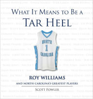 What It Means to Be a Tarheel: Roy Williams and North Carolina's Greatest Players - Roy Williams