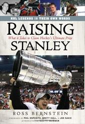 Raising Stanley: What It Takes to Claim Hockey's Ultimate Prize - Bernstein, Ross / Esposito, Phil / Hull, Brett