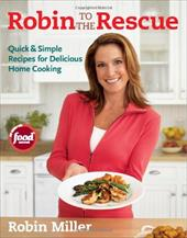 Robin to the Rescue: Quick & Simple Recipes for Delicious Home Cooking - Miller, Robin