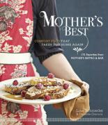 Mother's Best: Comfort Food That Takes You Home Again; 150 Favorites from Mother's Bistro & Bar
