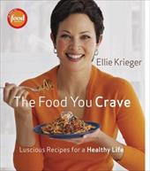 The Food You Crave: Luscious Recipes for a Healthy Life - Krieger, Ellie