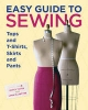 Easy Guide to Sewing Tops and T-shirts, Skirts and Pants - Lynn MacIntyre; Marcy Tilton