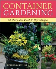 Container Gardening: 250 Design Ideas & Step-By-Step Techniques - Editors and Contributors of Fine Gardening