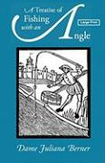 A Treatise of Fishing with an Angle, Large-Print Edition