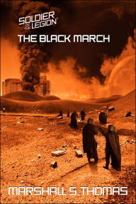 The Black March: Book Two of the Soldier of the Legion series - Marshall S. Thomas
