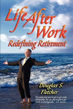 Life After Work: Redefining Retirement - A Step-By-Step Guide to Balancing Your Life and Achieving Bliss in the Wisdom Years - Fletcher, Douglas S.