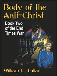 Body of the Anti-Christ: Book Two of the End Times War - William L. Tullar
