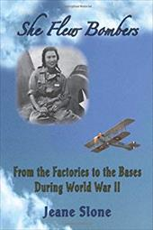 She Flew Bombers: From the Factories to the Bases During World War II - Slone, Jeane