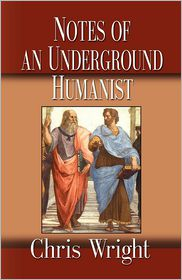 Notes of an Underground Humanist - Chris Wright