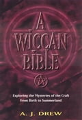 Wiccan Bible, A - A.J. Drew