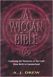 A Wiccan Bible: Exploring the Mysteries of the Craft from Birth to Summerland - A.J. Drew