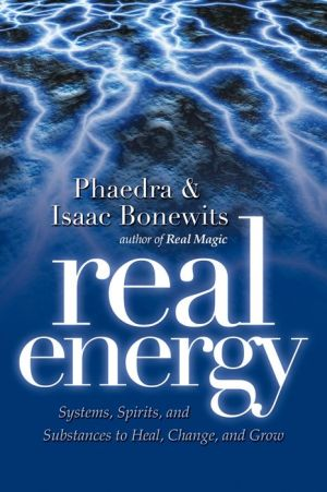 Real Energy: Systems, Spirits, and Substances to Heal, Change, and Grow - Phaedra Bonewits, Isaac Bonewits