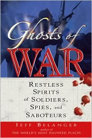 Ghosts of War: Restless Spirits of Soldiers, Spies, and Saboteurs - Jeff Belanger
