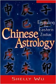 Chinese Astrology: Exploring the Eastern Zodiac - Shelly Wu