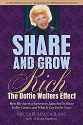 Share and Grow Rich: The Dottie Walters Effect - MacFarlane, Michael / Jamison, Warren