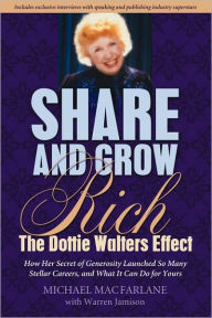Share and Grow Rich: The Dottie Walters Story - Warren Jamison