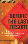 Before the Last Resort: 3 Simple Questions to Rescue Your Marriage