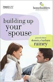 Building Up Your Spouse - Dennis Rainey