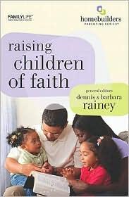 Raising Children of Faith - Dennis Rainey, Barbara Rainey