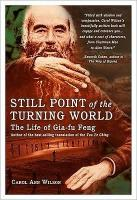 Still Point of the Turning World: The Life of Gai-Fu Feng
